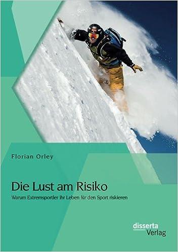 Book Die Lust am Risiko: Warum Extremsportler ihr Leben für den Sport riskieren