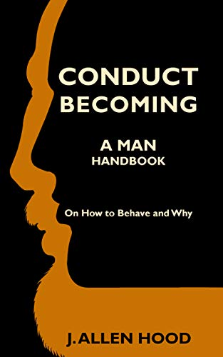 Conduct Becoming A Man: Handbook On How to Behave and Why by [Hood, J. Allen]