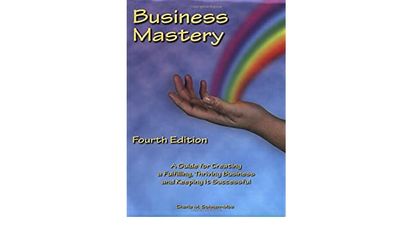 Business Mastery: A Guide for Creating a Fulfilling, Thriving Business and Keeping it Successful: Amazon.es: Cherie M. Sohnen-Moe: Libros en idiomas ...