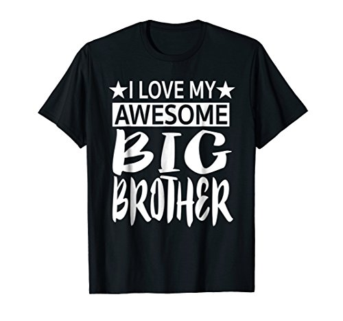 I Love My Awesome Big Brother - Little Sister Gift T-Shirt (I Love My Brothers)