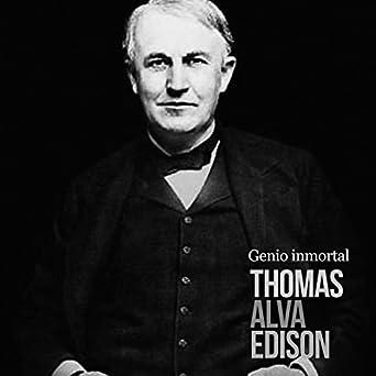 Amazoncom Thomas Alva Edison Genio Inmortal Thomas Alva