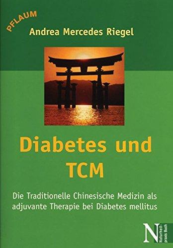 Diabetes und TCM: Die Traditionelle Chinesische Medizin als adjuvante Therapie bei Diabetes mellitus (Naturheilpraxis Buch)