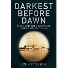 Darkest Before Dawn: U-482 and the Sinking of Empire Heritage 1944