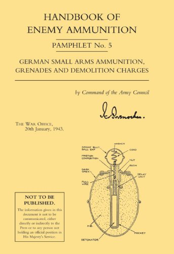 Handbook of Enemy Ammunition  Pamphlet No. 5 German Small Arms Ammunition, Grenades and Demolition Charges (Military Small Arms)
