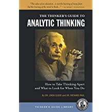 The Thinker's Guide to Analytic Thinking: How to Take Thinking Apart and What to Look for When You Do (Thinker's Guide Library) (English Edition)