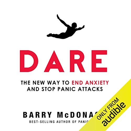 Dare: The New Way to End Anxiety and Stop Panic Attacks Fast (The 10 Best Ever Anxiety Management Techniques)