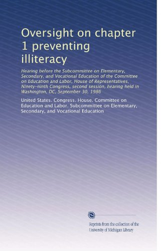 Oversight on chapter 1 preventing illiteracy: Hearing before the Subcommittee on Elementary, Secondary, and Vocational Education of the Committee on ... held in Washington, DC, September 30, 1986