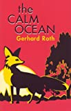 img - for The Calm Ocean (STUDIES IN AUSTRIAN LITERATURE, CULTURE, AND THOUGHT TRANSLATION SERIES) book / textbook / text book