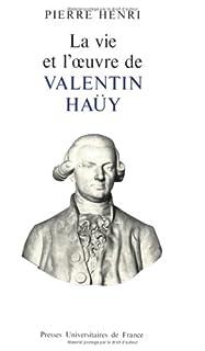 La vie et l'oeuvre de Valentin Haüy