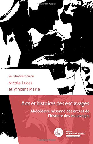 Read Online Arts et histoires des esclavages: Abécédaire raisonné des arts et de l'histoire des esclavages (French Edition) ebook