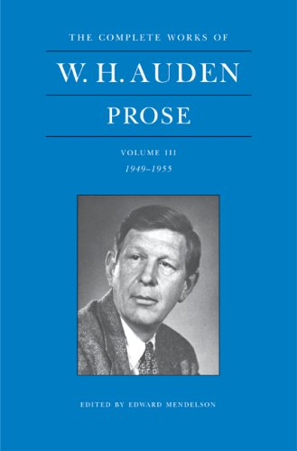3: The Complete Works of W. H. Auden, Volume III: Prose: 1949-1955