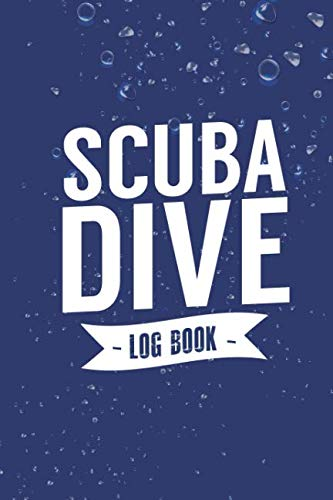 Scuba Dive Log Book: Scuba Diving Logbook for Beginners and Experienced Divers - Diver Log Book Journal for Training, Certification and Leisure