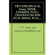TB 9-2300-295-15-11, Army, TANK, COMBAT, FULL-TRACKED 105-MM GUN, M60A1, W/E, (2350-756-8497); TANK, COMBAT, FULL-TRACKED 152-MM GUN LAUNCHER, M60A2,W/E, ... PERIOD –CONTRACT DAAF03-72-C-0013 , (CHRYSL