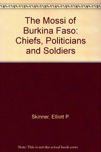 The Mossi of Burkina Faso: Chiefs, Politicians and Soldiers