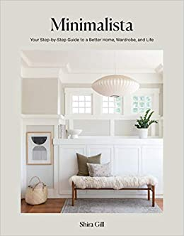 Minimalista: Your Step-By-Step Guide to a Better Home, Wardrobe, and Life