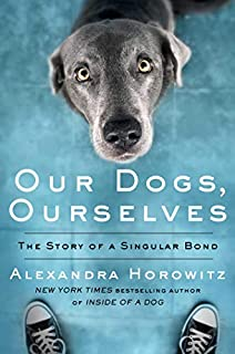 Book Cover: Our Dogs, Ourselves: The Story of a Singular Bond
