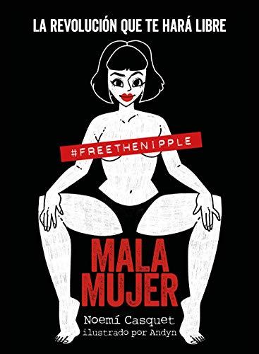 Mala mujer La revolucion que te hara libre (Guias ilustra