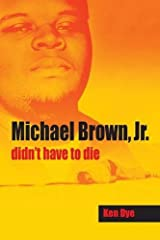 Michael Brown, Jr. didn't have to die Paperback