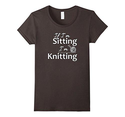 Womens If I'm Sitting I'm Knitting Shirt - Funny Knitting...