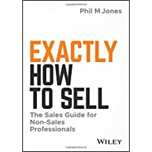 Exactly How to Sell: The Sales Guide for Non-Sales Professionals