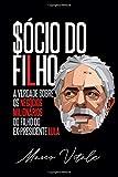 Sócio do Filho. A Verdade Sobre os Negócios Milionários do Filho do Ex-Presidente Lula