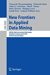 New Frontiers in Applied Data Mining: PAKDD 2009 International Workshops, Bangkok, Thailand, April 27-30, 2010. Revised Selected Papers (Lecture Notes ... / Lecture Notes in Artificial Intelligence)
