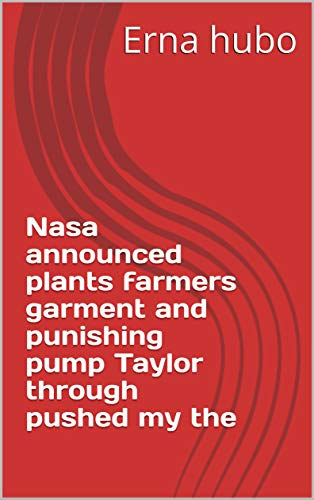 Nasa announced plants farmers garment and punishing pump Taylor through pushed my the (Italian Edition)