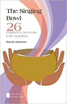 The Singing Bowl: 26 Children's Sermons with Activities (New Brown Bag)