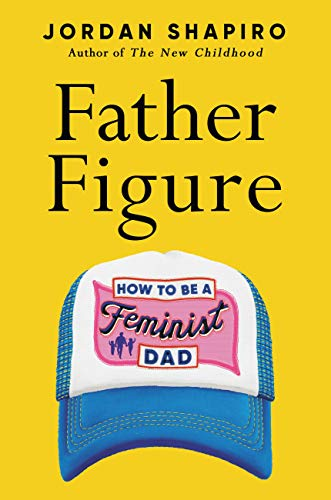 Book Cover: Father Figure: How to Be a Feminist Dad