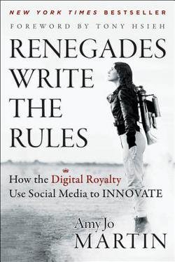 Renegades Write the Rules : How the Digital Royalty Use Social Media to Innovate (Hardcover)--by Amy Jo Martin [2012 Edition] ISBN: 9781118340516