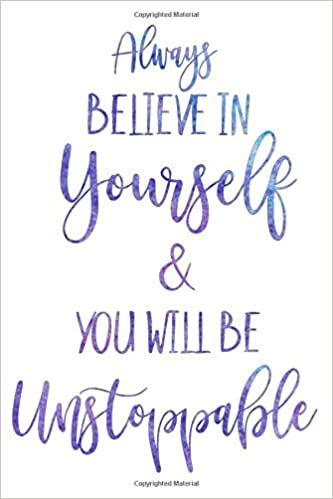 Always Believe In Yourself You Will Be Unstoppable Notebook