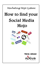 How to Find Your Social Media Mojo (Marketing Mojo System)