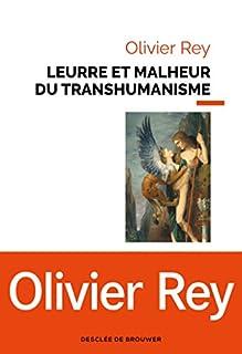 Leurre et malheur du transhumanisme, Rey, Olivier