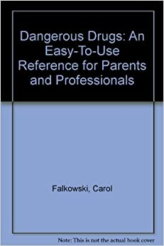 Dangerous Drugs: An Easy-To-Use Reference for Parents and Professionals