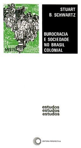 Burocracia E Sociedade No Brasil Colonial A Suprema Corte Da Bahia E Seus Juizes. 1609-1751