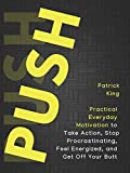Download Push Yourself: Practical Everyday Motivation to Be Self-Disciplined, Take Action, Stop Procrastinating, and Feel Energized in PDF ePUB Free Online