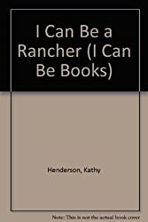 I Can Be a Rancher (I Can Be Books)