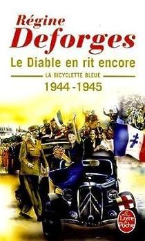 La Bicyclette bleue, tome 3 : Le diable en rit encore 1944-1945 par Deforges