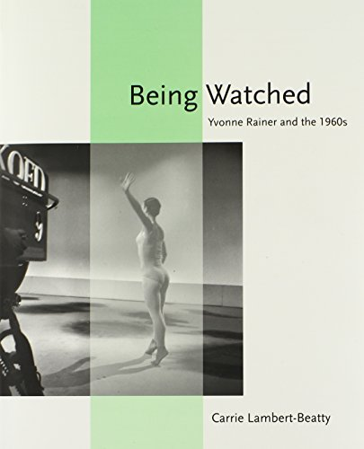 Being Watched: Yvonne Rainer And The 1960s (October Books)