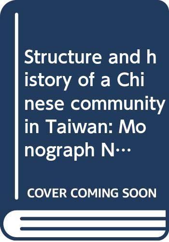 Structure and history of a Chinese community in Taiwan: Monograph No. 25 (Chung yang yen chiu yüan min tsu hsüh yen chiu so chuan kan)