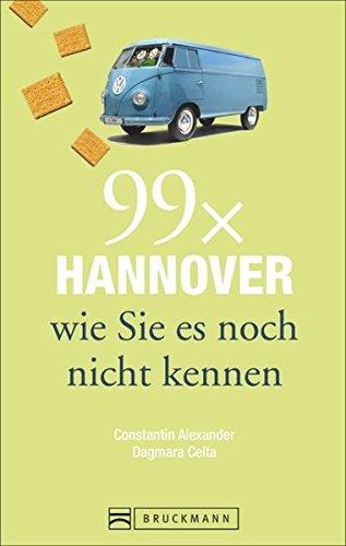 Bruckmann Reiseführer: 99 x Hannover wie Sie es noch nicht kennen. 99x Kultur, Natur, Essen und Hotspots abseits der bekannten Highlights.