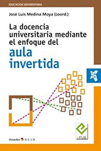 La docencia universitaria mediante el enfoque del aula invertida (Educación universitaria) (Spanish Edition)