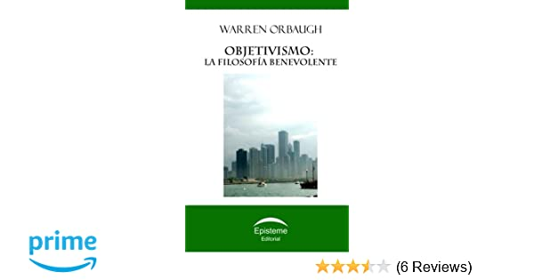 Objetivismo: la filosofía benevolente (Spanish Edition): Warren Orbaugh, Editorial Episteme: 9789929677135: Amazon.com: Books