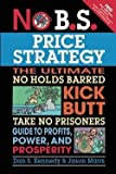 img - for No B.S. Price Strategy : The Ultimate No Holds Barred, Kick Butt, Take No Prisoners Guide to Profits, Power, and Prosperity (Paperback)--by Dan S. Kennedy [2011 Edition] book / textbook / text book