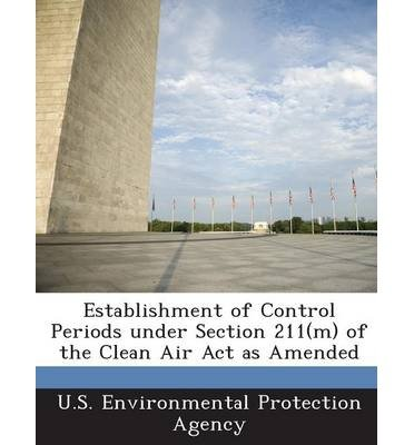 Download Establishment of Control Periods Under Section 211(m) of the Clean Air ACT as Amended (Paperback) - Common ebook