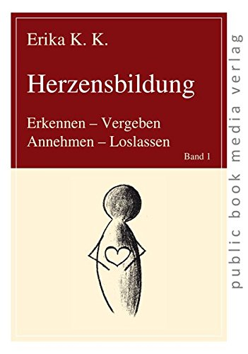 Herzensbildung: Erkennen - Vergeben, Annehmen - Loslassen (public book media verlag)