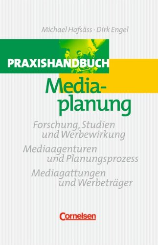 Handbücher Unternehmenspraxis: Praxishandbuch Mediaplanung: Forschung, Studien und Werbewirkung - Mediaagenturen und Planungsprozess - Mediagattungen und Werbeträger. Buch