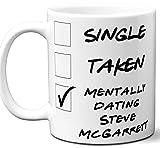 Funny Steve McGarrett Mug. Single, Taken, Mentally Dating Coffee, Tea Cup. Best Gift Idea for Hawaii Five-O TV Series Fan, Lover. Women, Men Boys, Girls. Birthday, Christmas. 11 oz.
