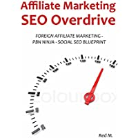 AFFILIATE MARKETING SEO OVERDRIVE: FOREIGN AFFILIATE MARKETING - PBN NINJA - SOCIAL SEO BLUEPRINT - 3 in 1 Bundle
