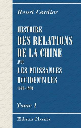 Download Histoire des relations de la Chine avec les puissances occidentales, 1860-1900: Tome 1. L'Empereur T'oung Tché (1861-1875) (French Edition) pdf epub